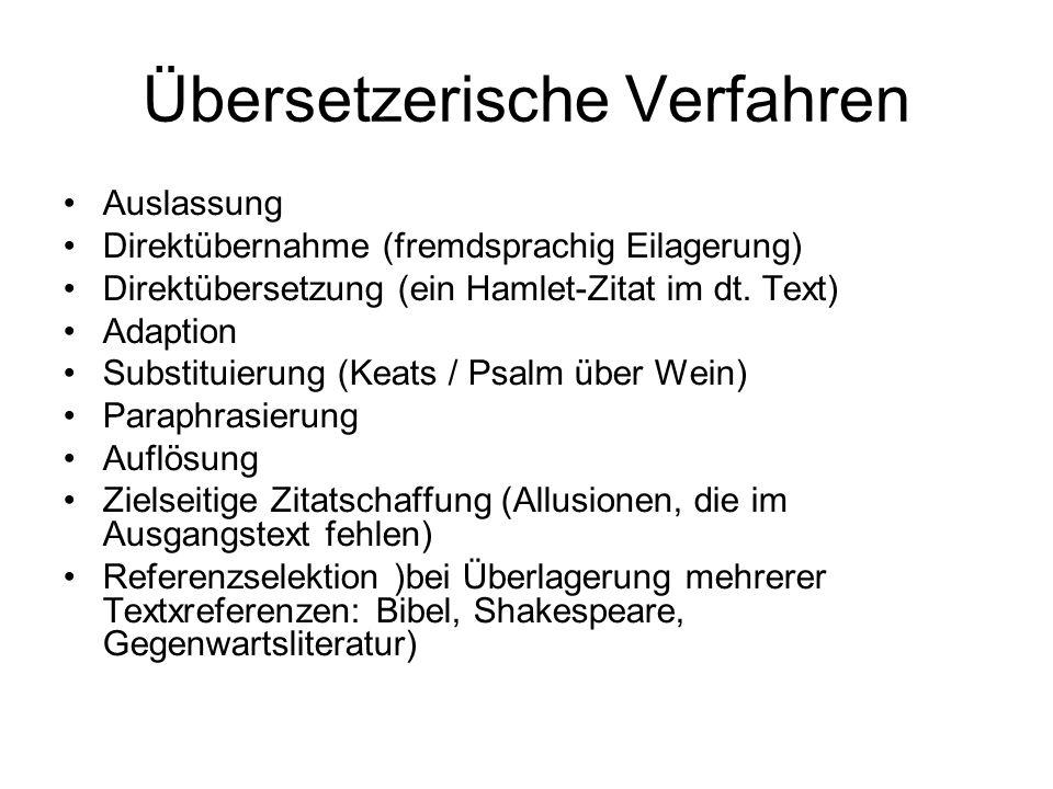 Übersetzerische Verfahren Auslassung Direktübernahme (fremdsprachig Eilagerung) Direktübersetzung (ein Hamlet-Zitat im dt.