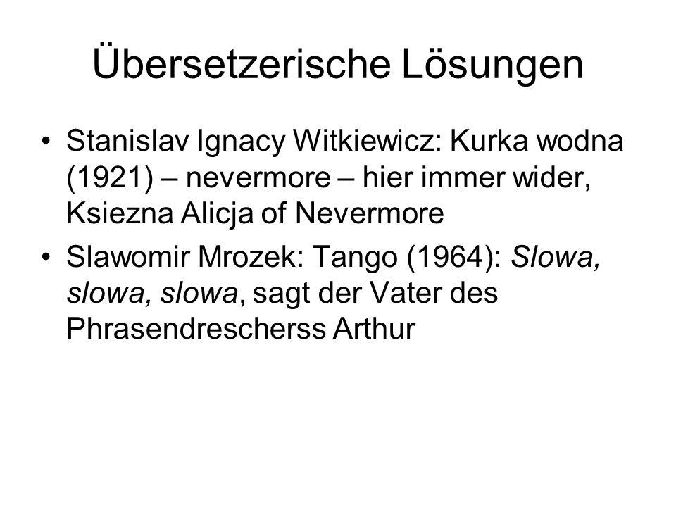 Übersetzerische Lösungen Stanislav Ignacy Witkiewicz: Kurka wodna (1921) – nevermore – hier immer wider, Ksiezna Alicja of Nevermore Slawomir Mrozek: Tango (1964): Slowa, slowa, slowa, sagt der Vater des Phrasendrescherss Arthur