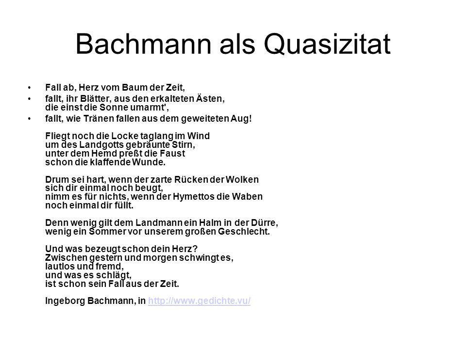 Bachmann als Quasizitat Fall ab, Herz vom Baum der Zeit, fallt, ihr Blätter, aus den erkalteten Ästen, die einst die Sonne umarmt , fallt, wie Tränen fallen aus dem geweiteten Aug.