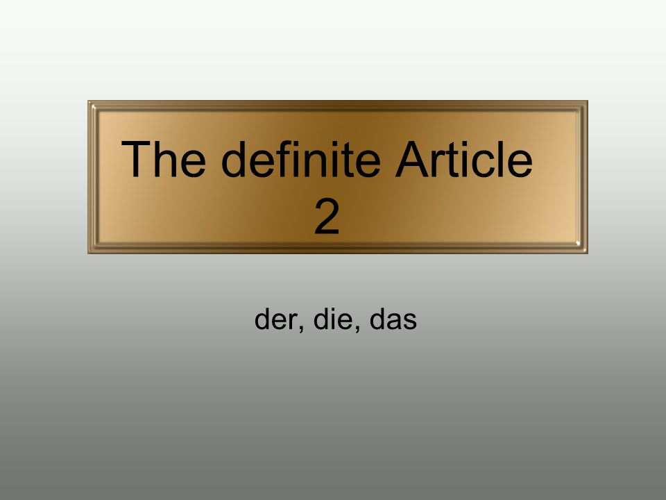 The definite Article 2 der, die, das