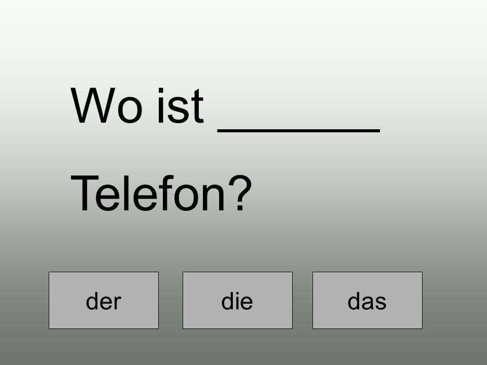 derdie das Wo ist ______ Telefon?