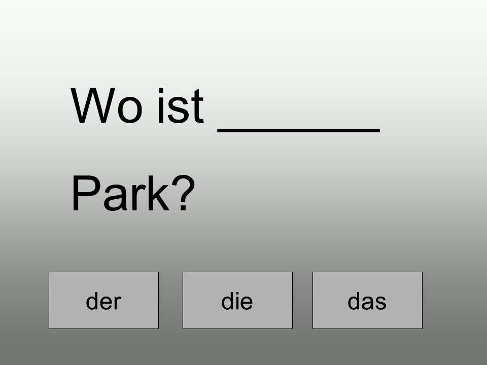 der diedas Wo ist ______ Park?