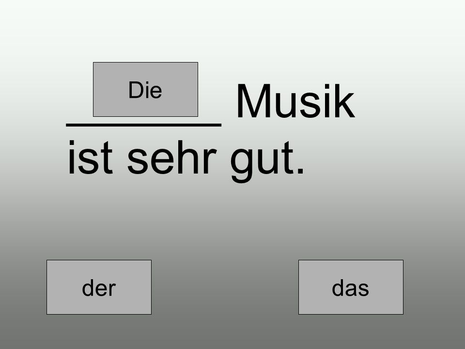 derdiedas ______ Musik ist schlecht.
