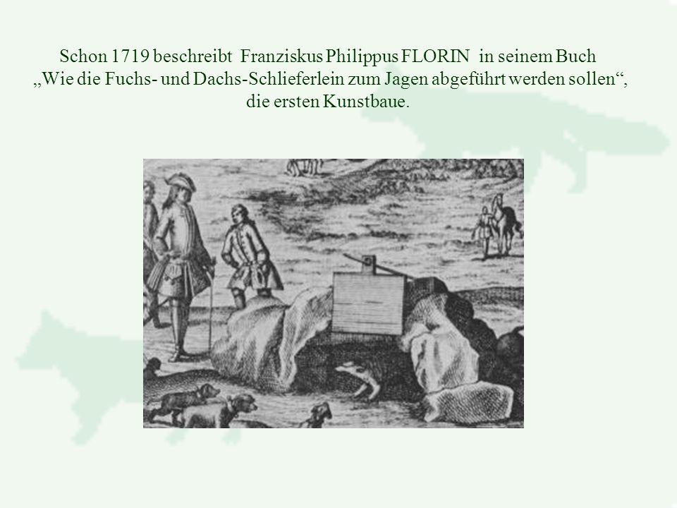 """Schon 1719 beschreibt Franziskus Philippus FLORIN in seinem Buch """"Wie die Fuchs- und Dachs-Schlieferlein zum Jagen abgeführt werden sollen , die ersten Kunstbaue."""