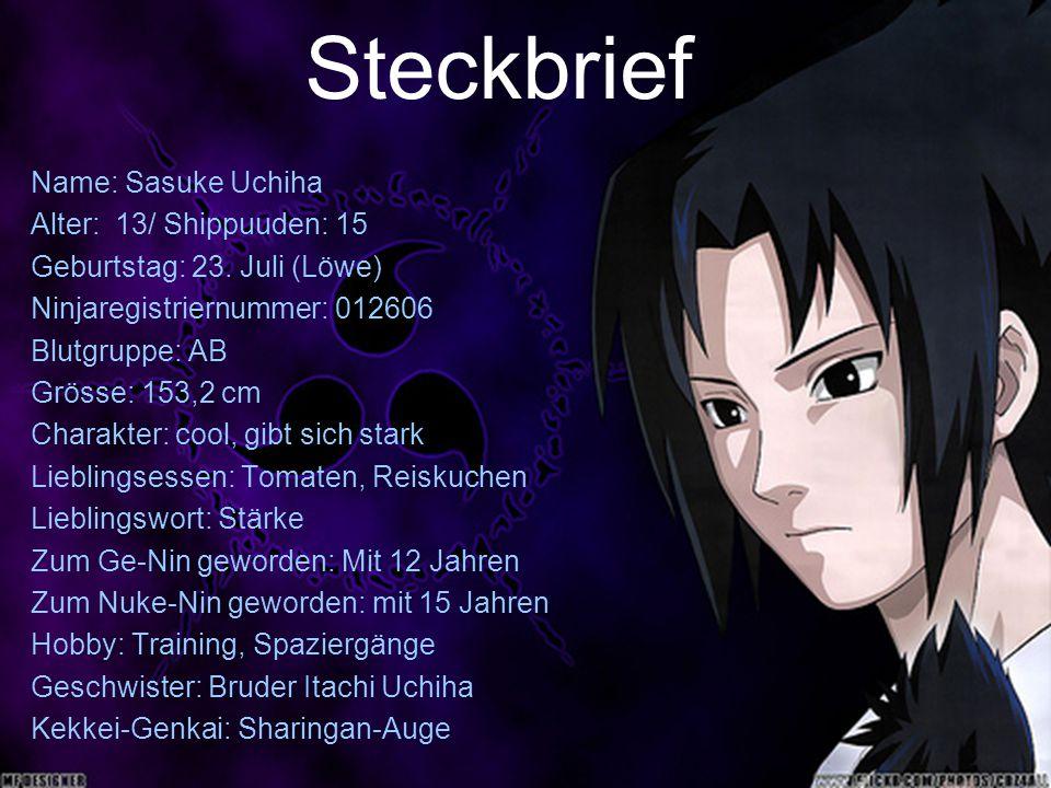 Steckbrief Name: Sasuke Uchiha Alter: 13/ Shippuuden: 15 Geburtstag: 23.