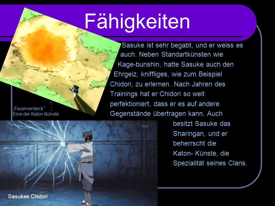 Fähigkeiten Sasuke ist sehr begabt, und er weiss es auch. Neben Standartkünsten wie Kage-bunshin, hatte Sasuke auch den Ehrgeiz, kniffliges, wie zum B