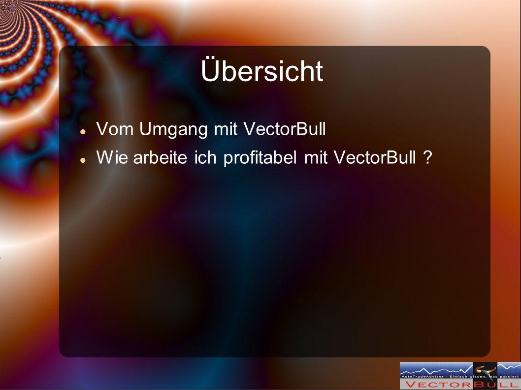 Übersicht Vom Umgang mit VectorBull Wie arbeite ich profitabel mit VectorBull ?