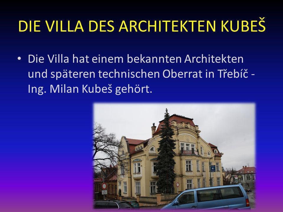 DIE VILLA DES ARCHITEKTEN KUBEŠ Die Villa hat einem bekannten Architekten und späteren technischen Oberrat in Třebíč - Ing. Milan Kubeš gehört.