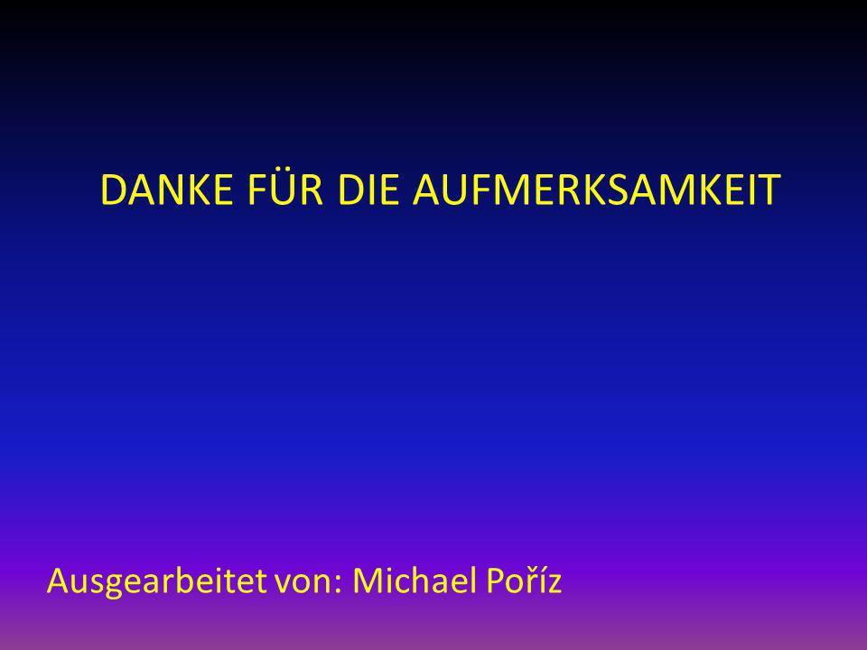 DANKE FÜR DIE AUFMERKSAMKEIT Ausgearbeitet von: Michael Poříz