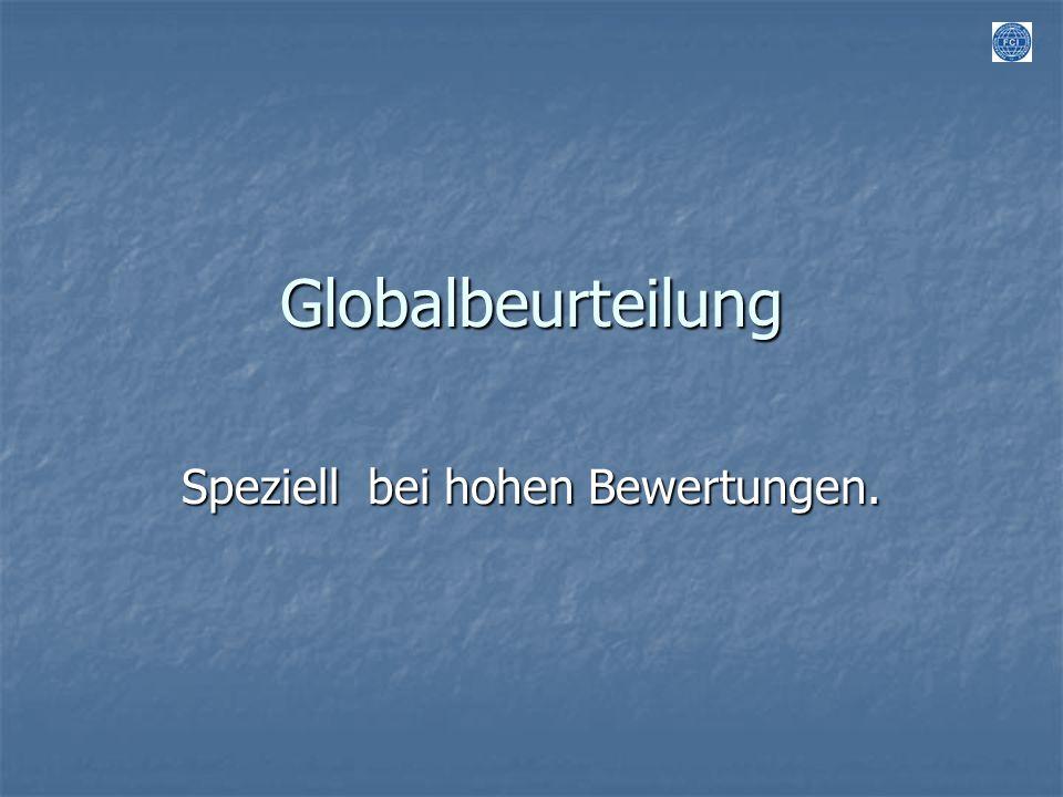 Globalbeurteilung Speziell bei hohen Bewertungen.
