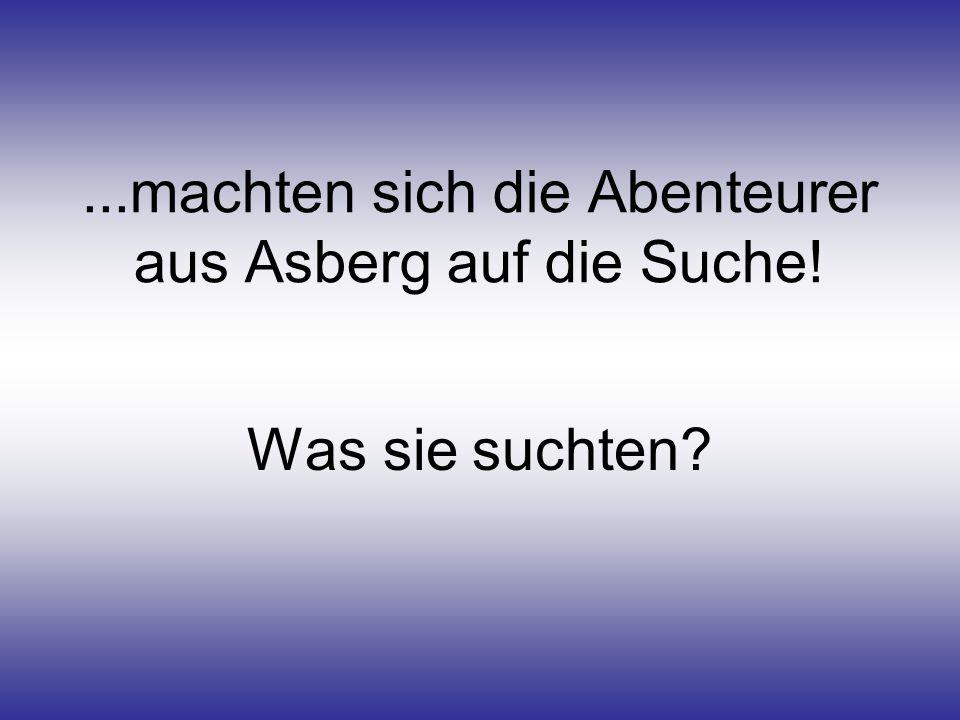 ...machten sich die Abenteurer aus Asberg auf die Suche! Was sie suchten?