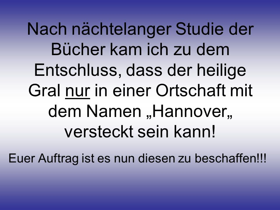 """Nach nächtelanger Studie der Bücher kam ich zu dem Entschluss, dass der heilige Gral nur in einer Ortschaft mit dem Namen """"Hannover"""" versteckt sein kann."""