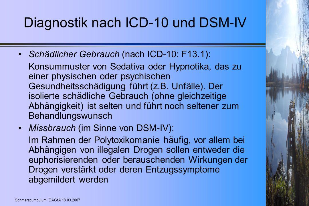 Schmerzcurriculum DÄGfA 18.03.2007 Diagnostik nach ICD-10 und DSM-IV Schädlicher Gebrauch (nach ICD-10: F13.1): Konsummuster von Sedativa oder Hypnoti