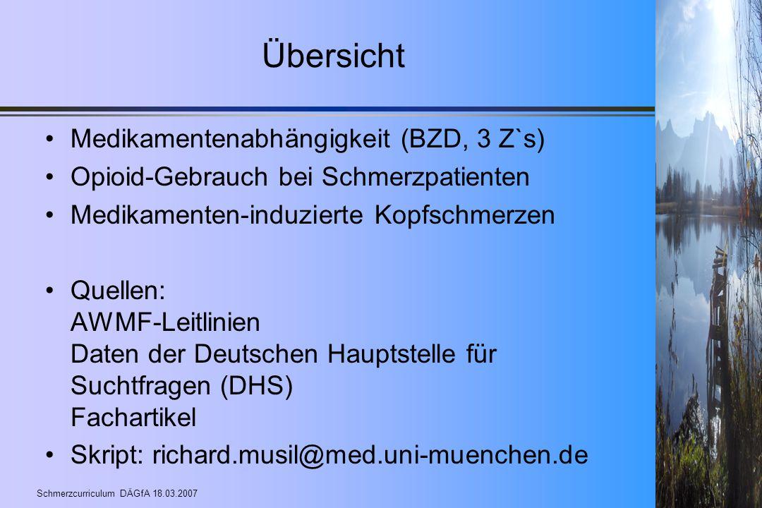 Schmerzcurriculum DÄGfA 18.03.2007 Übersicht Medikamentenabhängigkeit (BZD, 3 Z`s) Opioid-Gebrauch bei Schmerzpatienten Medikamenten-induzierte Kopfsc