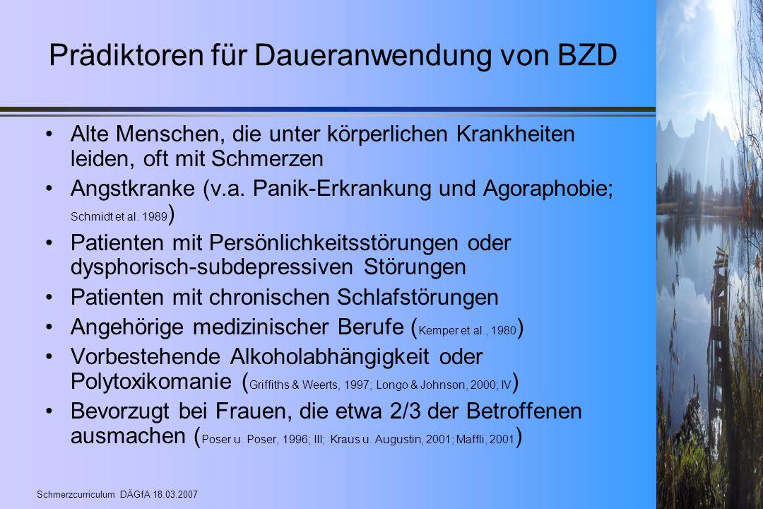 Schmerzcurriculum DÄGfA 18.03.2007 Prädiktoren für Daueranwendung von BZD Alte Menschen, die unter körperlichen Krankheiten leiden, oft mit Schmerzen