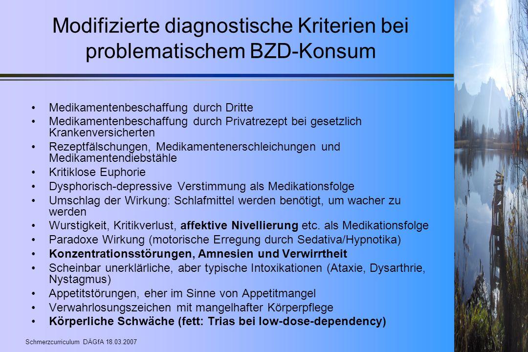 Schmerzcurriculum DÄGfA 18.03.2007 Modifizierte diagnostische Kriterien bei problematischem BZD-Konsum Medikamentenbeschaffung durch Dritte Medikament