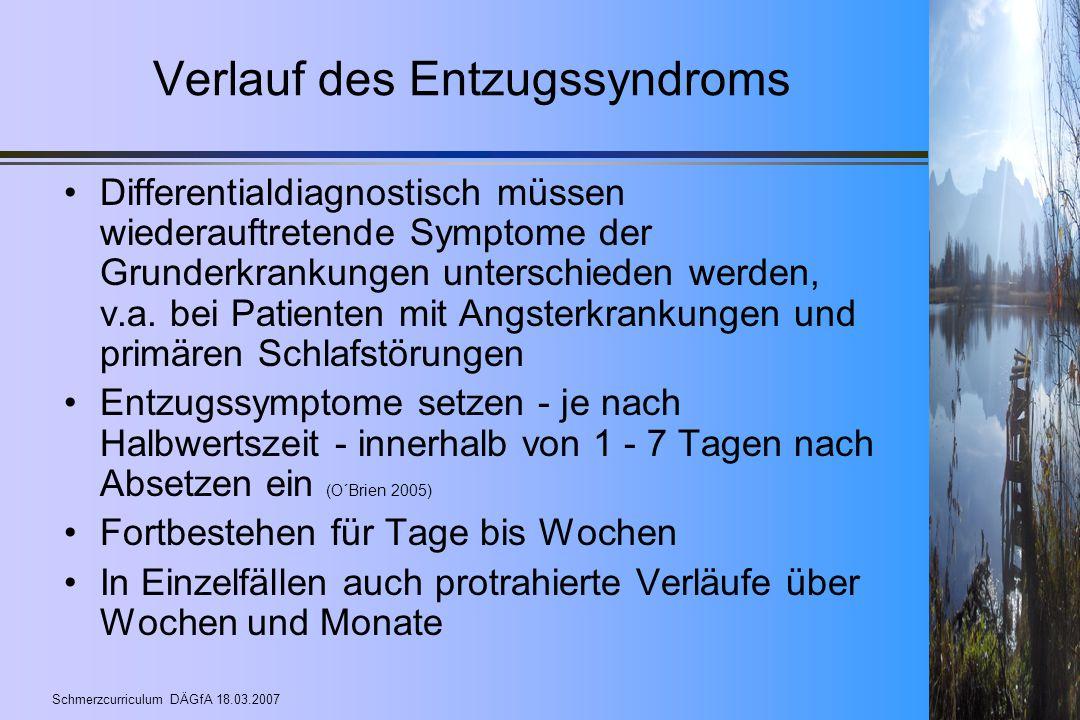 Schmerzcurriculum DÄGfA 18.03.2007 Verlauf des Entzugssyndroms Differentialdiagnostisch müssen wiederauftretende Symptome der Grunderkrankungen unters