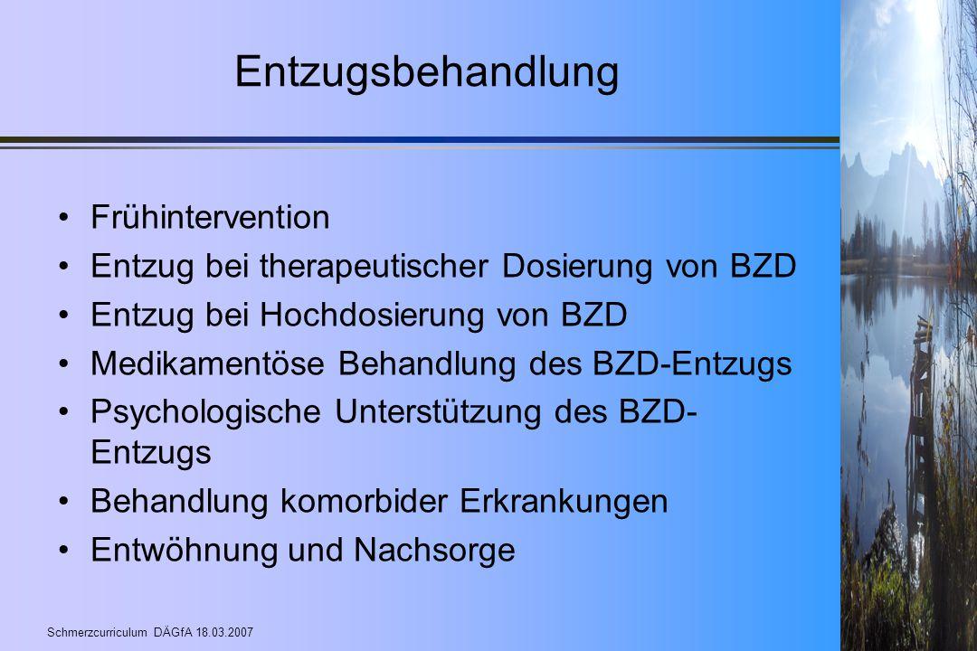 Schmerzcurriculum DÄGfA 18.03.2007 Entzugsbehandlung Frühintervention Entzug bei therapeutischer Dosierung von BZD Entzug bei Hochdosierung von BZD Me