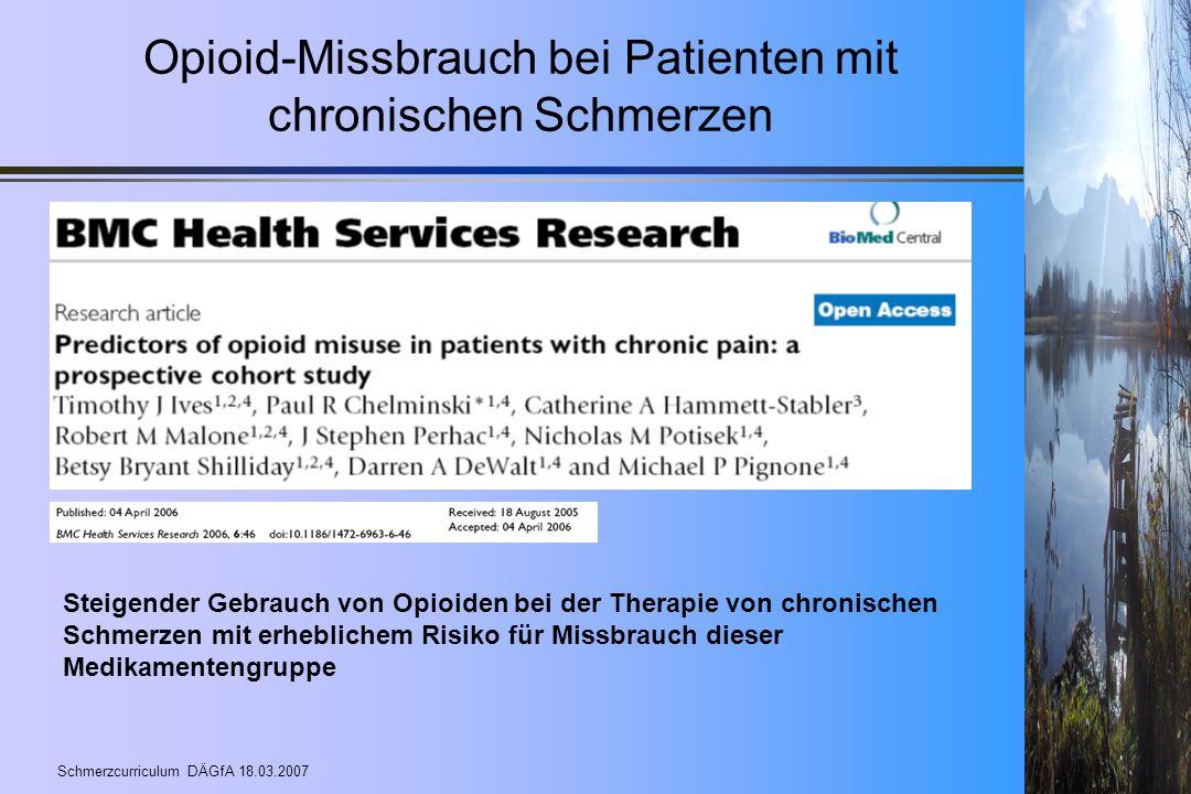 Schmerzcurriculum DÄGfA 18.03.2007 Opioid-Missbrauch bei Patienten mit chronischen Schmerzen Steigender Gebrauch von Opioiden bei der Therapie von chr