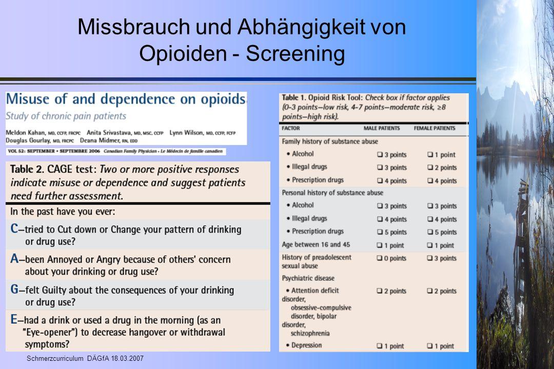 Schmerzcurriculum DÄGfA 18.03.2007 Missbrauch und Abhängigkeit von Opioiden - Screening
