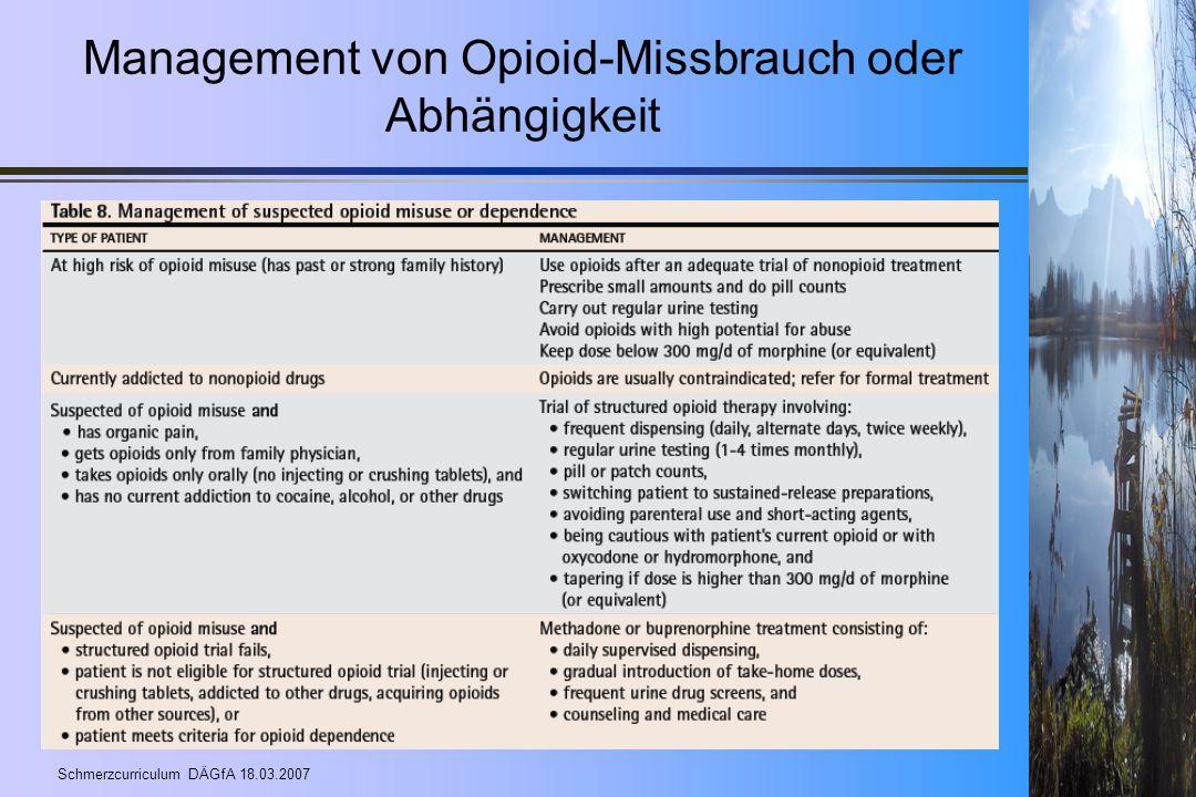 Schmerzcurriculum DÄGfA 18.03.2007 Management von Opioid-Missbrauch oder Abhängigkeit