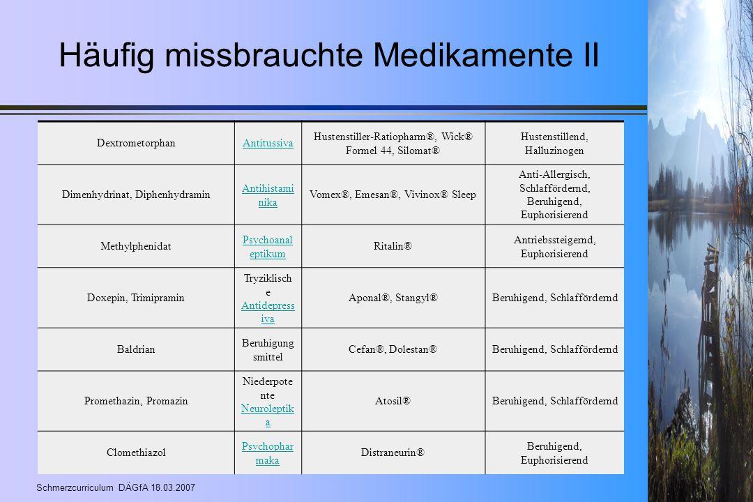 Schmerzcurriculum DÄGfA 18.03.2007 Häufig missbrauchte Medikamente II DextrometorphanAntitussiva Hustenstiller-Ratiopharm®, Wick® Formel 44, Silomat®