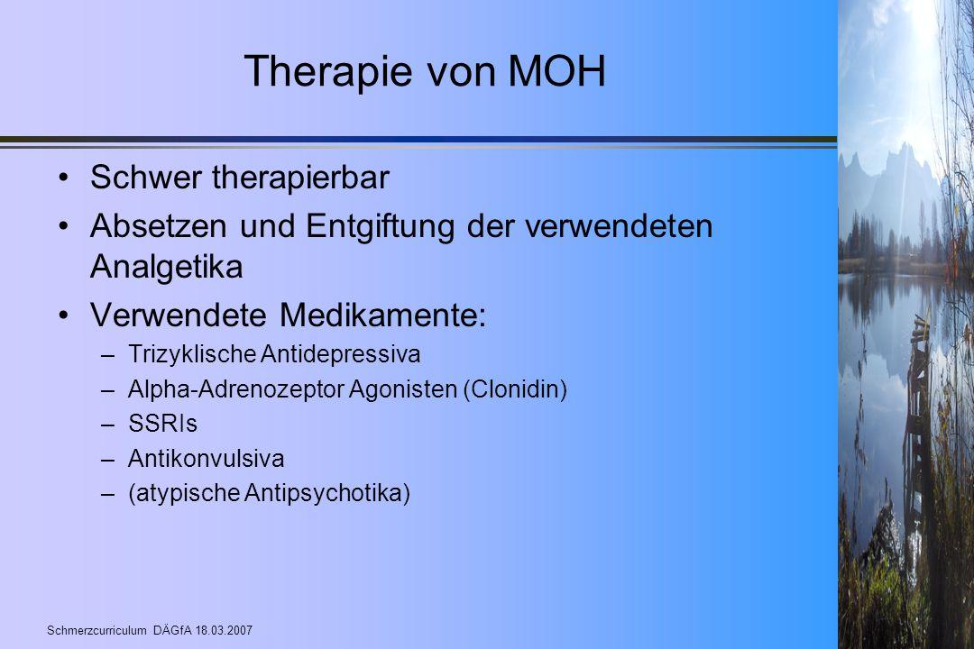 Schmerzcurriculum DÄGfA 18.03.2007 Therapie von MOH Schwer therapierbar Absetzen und Entgiftung der verwendeten Analgetika Verwendete Medikamente: –Tr