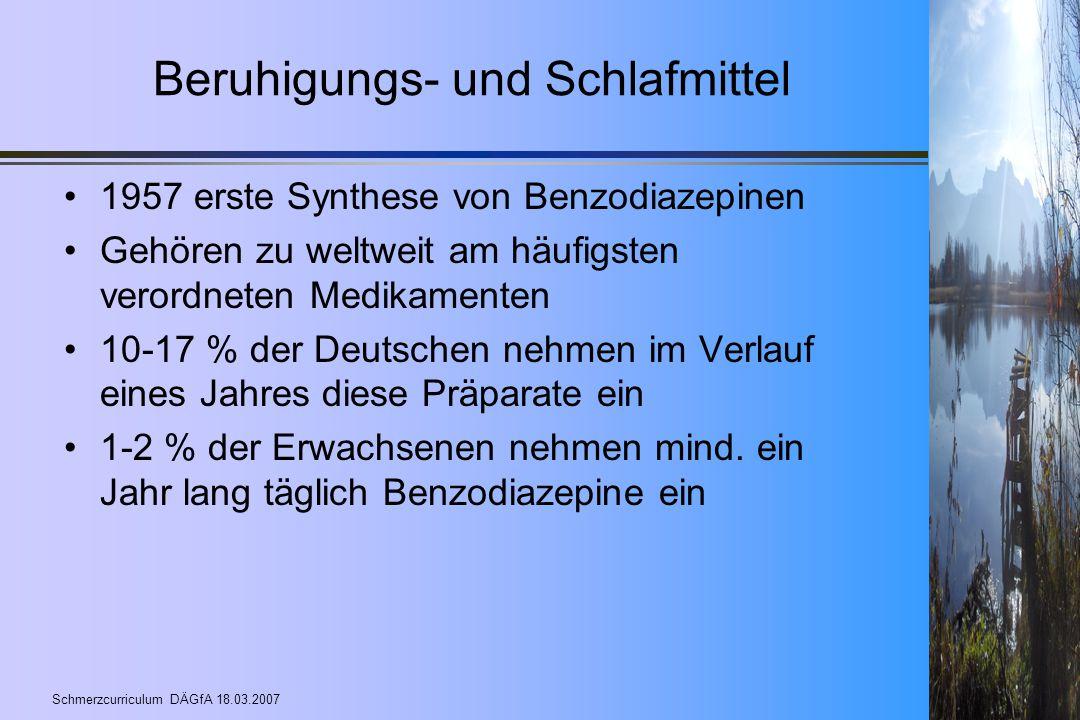 Schmerzcurriculum DÄGfA 18.03.2007 Beruhigungs- und Schlafmittel 1957 erste Synthese von Benzodiazepinen Gehören zu weltweit am häufigsten verordneten