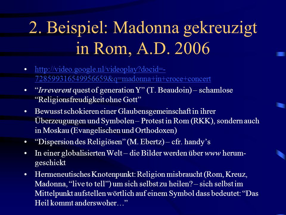 2. Beispiel: Madonna gekreuzigt in Rom, A.D. 2006 http://video.google.nl/videoplay?docid=- 728599316549956659&q=madonna+in+croce+concerthttp://video.g