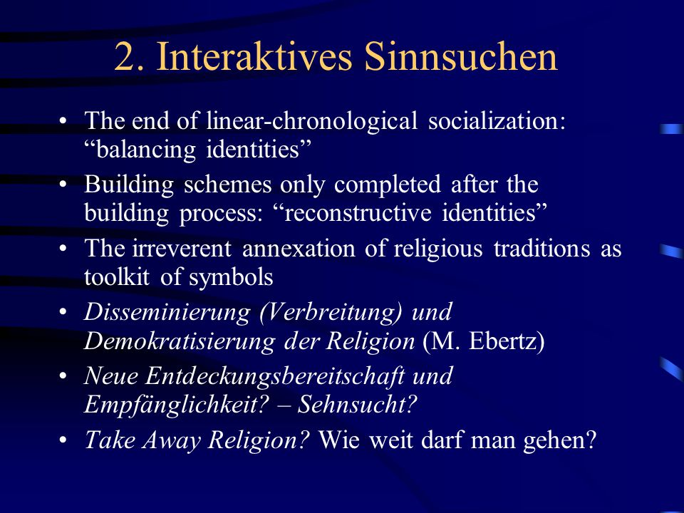 "2. Interaktives Sinnsuchen The end of linear-chronological socialization: ""balancing identities"" Building schemes only completed after the building pr"