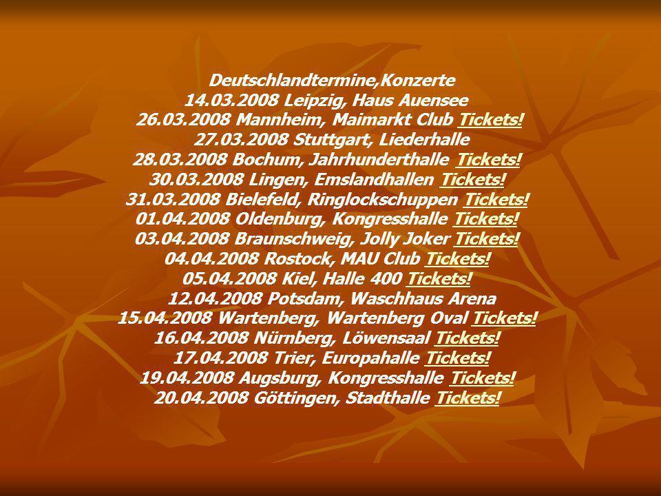 Deutschlandtermine,Konzerte 14.03.2008 Leipzig, Haus Auensee 26.03.2008 Mannheim, Maimarkt Club Tickets.
