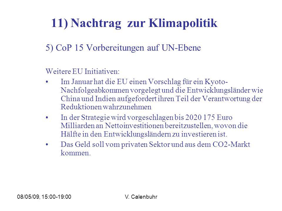 08/05/09, 15:00-19:00V. Calenbuhr 11) Nachtrag zur Klimapolitik 5) CoP 15 Vorbereitungen auf UN-Ebene Weitere EU Initiativen: Im Januar hat die EU ein