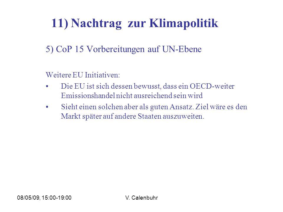 08/05/09, 15:00-19:00V. Calenbuhr 11) Nachtrag zur Klimapolitik 5) CoP 15 Vorbereitungen auf UN-Ebene Weitere EU Initiativen: Die EU ist sich dessen b