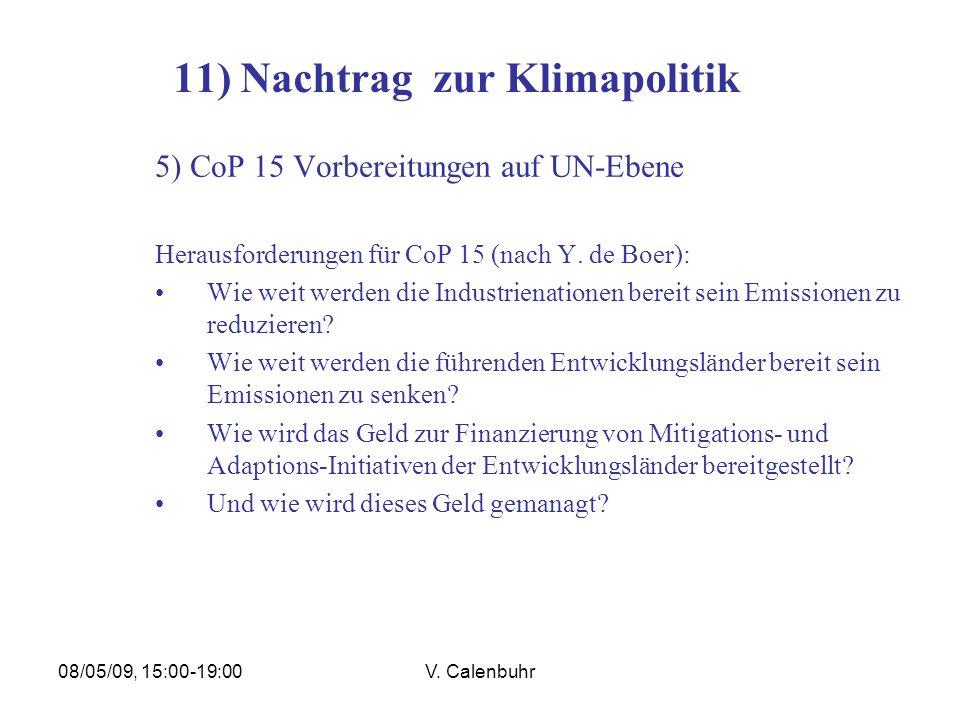 08/05/09, 15:00-19:00V. Calenbuhr 11) Nachtrag zur Klimapolitik 5) CoP 15 Vorbereitungen auf UN-Ebene Herausforderungen für CoP 15 (nach Y. de Boer):