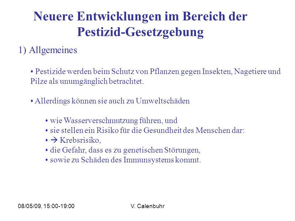 08/05/09, 15:00-19:00V. Calenbuhr Neuere Entwicklungen im Bereich der Pestizid-Gesetzgebung 1) Allgemeines Pestizide werden beim Schutz von Pflanzen g