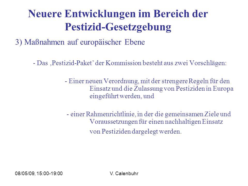 08/05/09, 15:00-19:00V. Calenbuhr Neuere Entwicklungen im Bereich der Pestizid-Gesetzgebung 3) Maßnahmen auf europäischer Ebene - Das 'Pestizid-Paket'