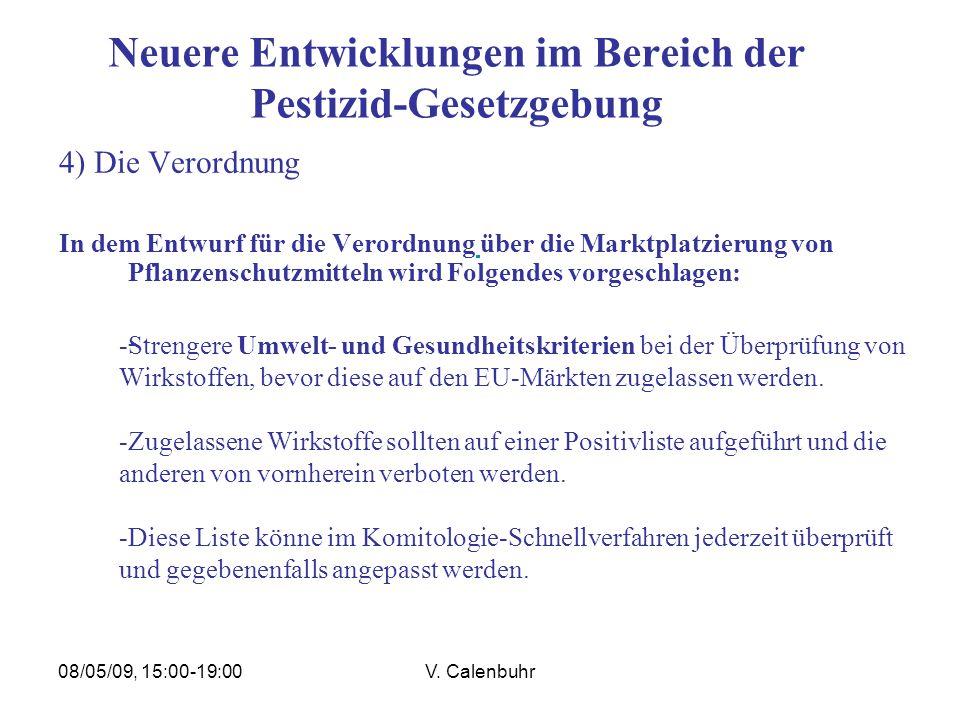08/05/09, 15:00-19:00V. Calenbuhr Neuere Entwicklungen im Bereich der Pestizid-Gesetzgebung 4) Die Verordnung In dem Entwurf für die Verordnung über d