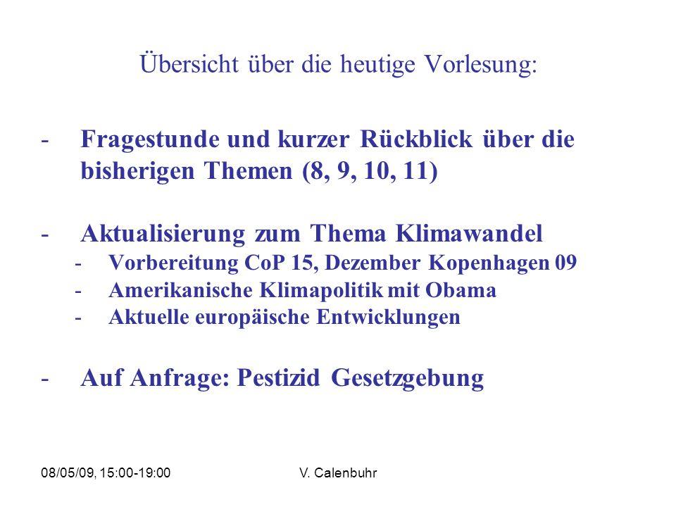 08/05/09, 15:00-19:00V. Calenbuhr Übersicht über die heutige Vorlesung: -Fragestunde und kurzer Rückblick über die bisherigen Themen (8, 9, 10, 11) -A