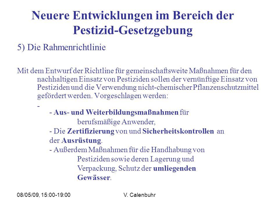 08/05/09, 15:00-19:00V. Calenbuhr Neuere Entwicklungen im Bereich der Pestizid-Gesetzgebung 5) Die Rahmenrichtlinie Mit dem Entwurf der Richtline für