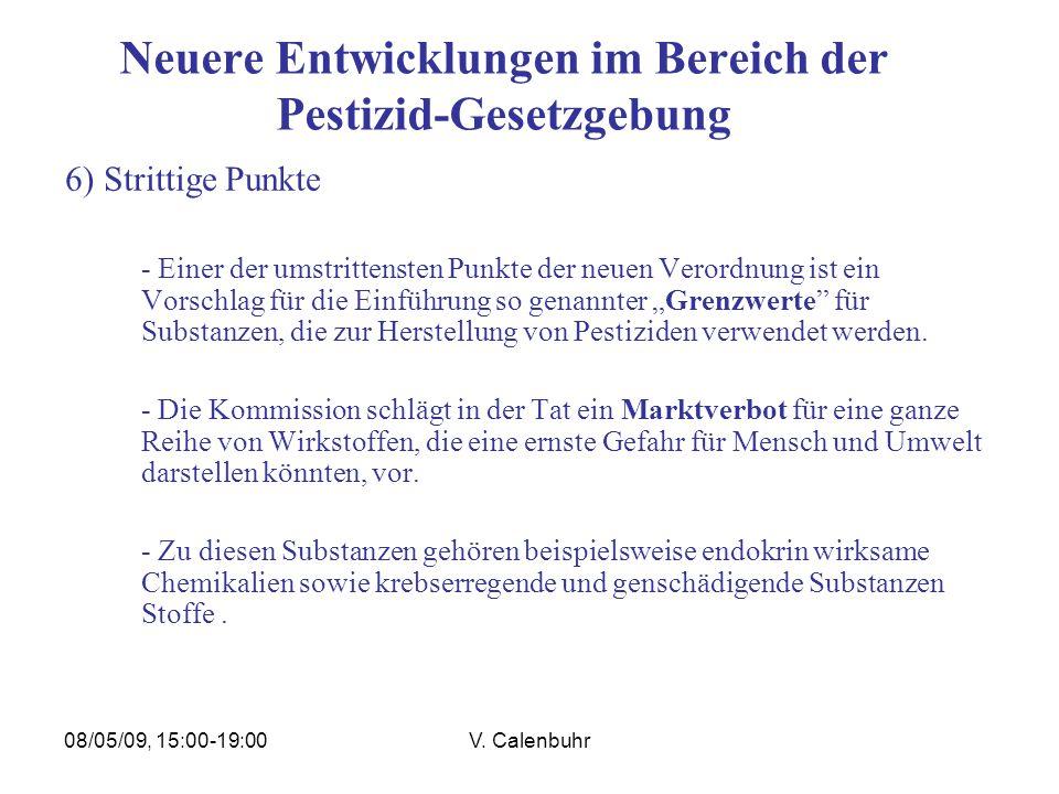 08/05/09, 15:00-19:00V. Calenbuhr Neuere Entwicklungen im Bereich der Pestizid-Gesetzgebung 6) Strittige Punkte - Einer der umstrittensten Punkte der