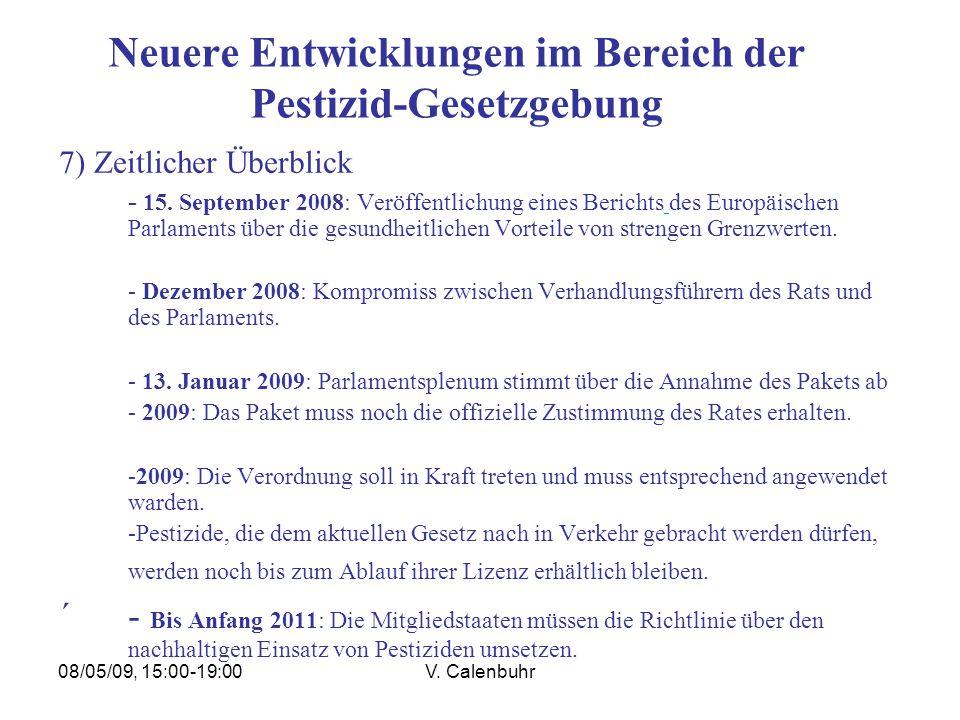 08/05/09, 15:00-19:00V. Calenbuhr Neuere Entwicklungen im Bereich der Pestizid-Gesetzgebung 7) Zeitlicher Überblick - 15. September 2008: Veröffentlic