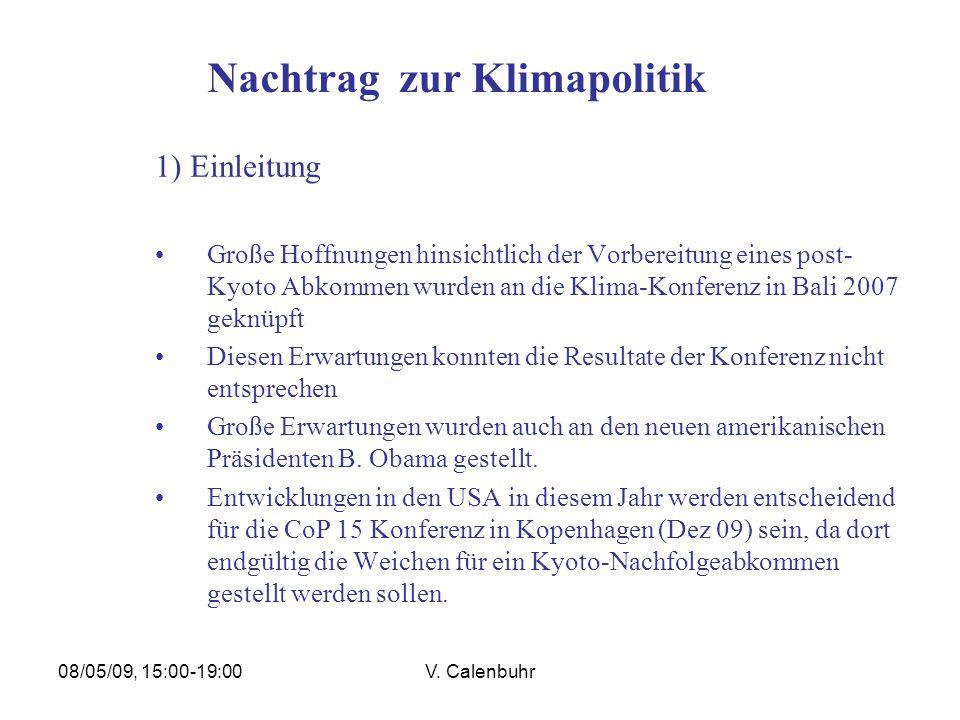 08/05/09, 15:00-19:00V. Calenbuhr Nachtrag zur Klimapolitik 1) Einleitung Große Hoffnungen hinsichtlich der Vorbereitung eines post- Kyoto Abkommen wu