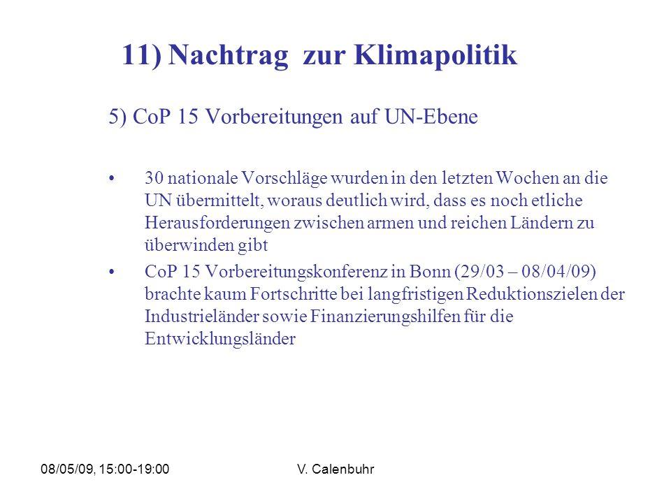 08/05/09, 15:00-19:00V. Calenbuhr 11) Nachtrag zur Klimapolitik 5) CoP 15 Vorbereitungen auf UN-Ebene 30 nationale Vorschläge wurden in den letzten Wo