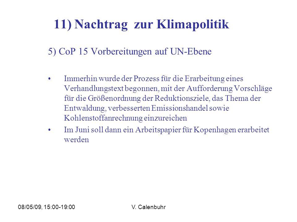08/05/09, 15:00-19:00V. Calenbuhr 11) Nachtrag zur Klimapolitik 5) CoP 15 Vorbereitungen auf UN-Ebene Immerhin wurde der Prozess für die Erarbeitung e