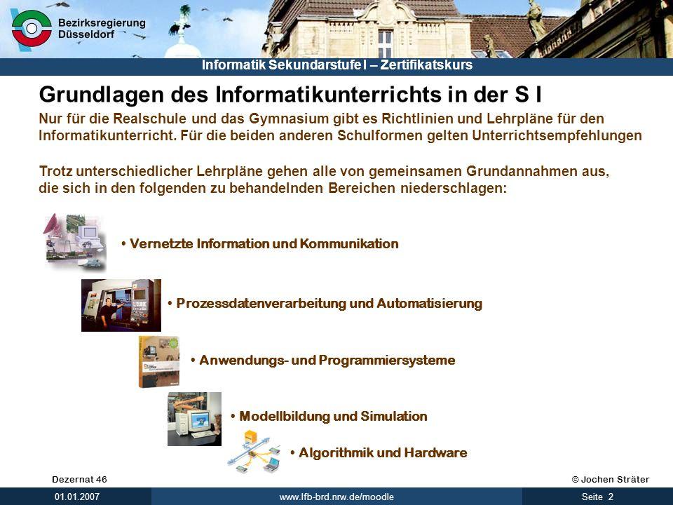 © Jochen SträterDezernat 46 www.lfb-brd.nrw.de/moodle 2Seite 01.01.2007 Informatik Sekundarstufe I – Zertifikatskurs Grundlagen des Informatikunterric
