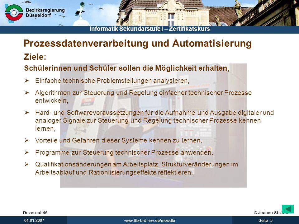 © Jochen SträterDezernat 46 www.lfb-brd.nrw.de/moodle 5Seite 01.01.2007 Informatik Sekundarstufe I – Zertifikatskurs Prozessdatenverarbeitung und Auto