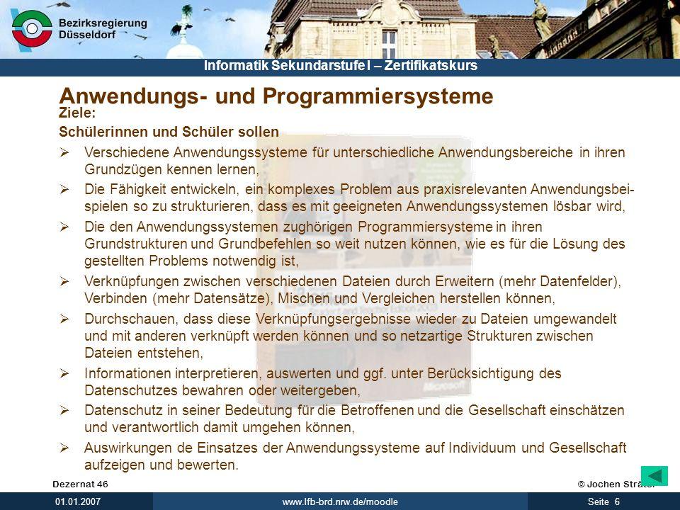 © Jochen SträterDezernat 46 www.lfb-brd.nrw.de/moodle 6Seite 01.01.2007 Informatik Sekundarstufe I – Zertifikatskurs Anwendungs- und Programmiersystem