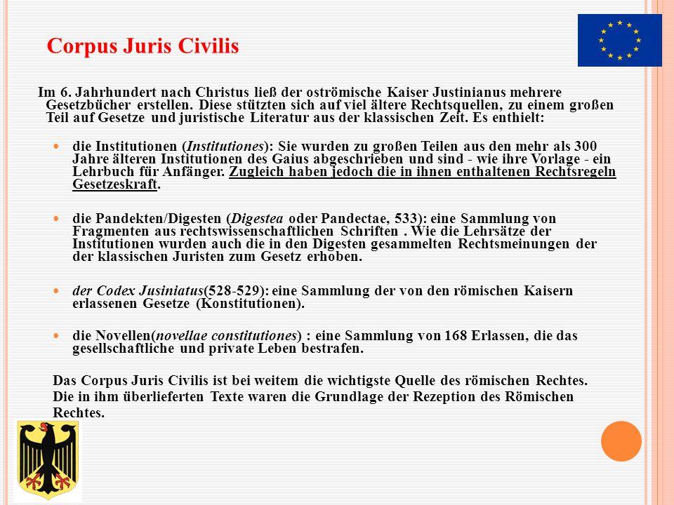 Im 6. Jahrhundert nach Christus ließ der oströmische Kaiser Justinianus mehrere Gesetzbücher erstellen. Diese stützten sich auf viel ältere Rechtsquel