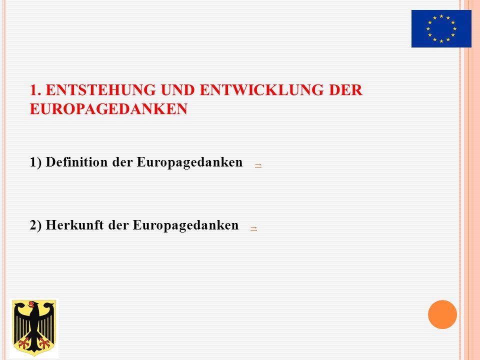"""1) DEFINITION DER EUROPAGEDANKEN Mit """"Europagedanken werden die Vorstellungen sowie Verständnis des Subjekts """"Europa und den zusammenhängenden Begriffen gegenüber gemeint."""