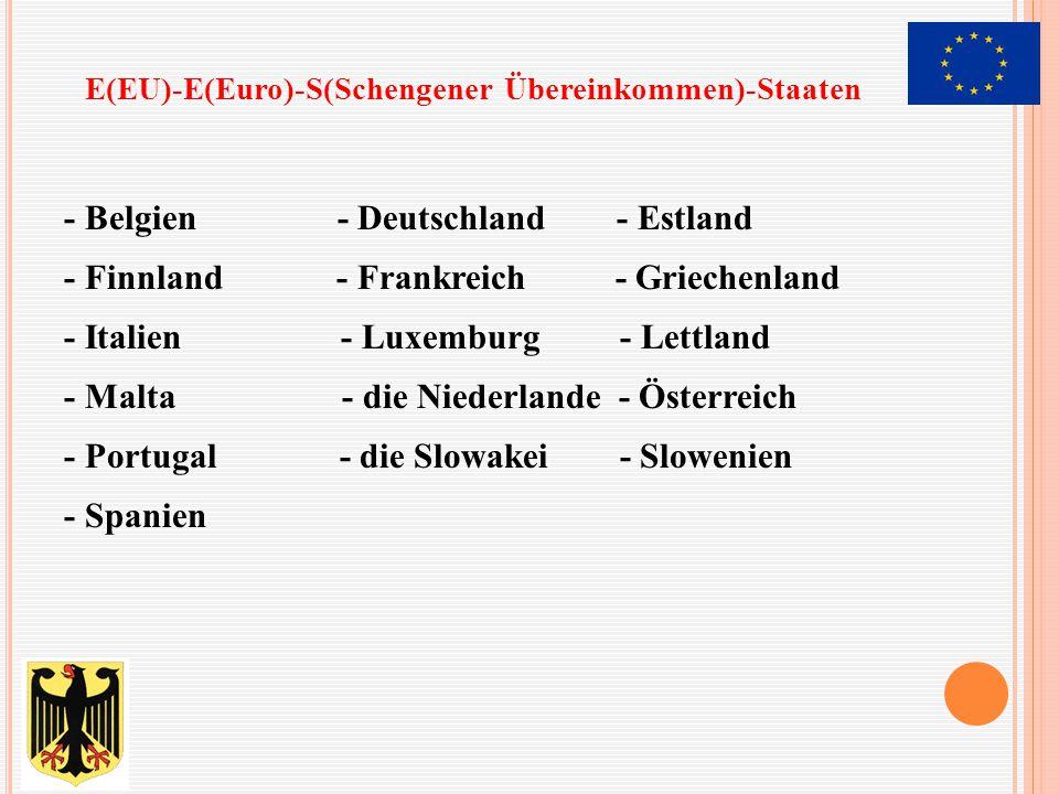 - Belgien - Deutschland - Estland - Finnland - Frankreich - Griechenland - Italien - Luxemburg - Lettland - Malta - die Niederlande - Österreich - Por